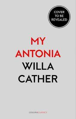 Cover of My Antonia (Collins Classics) - Willa Cather - 9780008322809