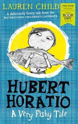 Cover of Hubert Horatio: A Very Fishy Tale: World Book Day 2019 - Lauren Child - 9780008327439
