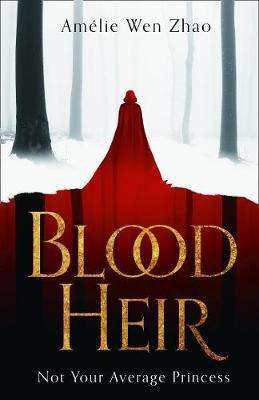 Cover of Blood Heir - Amelie Wen Zhao - 9780008327910
