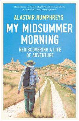Cover of My Midsummer Morning: Rediscovering a Life of Adventure - Alastair Humphreys - 9780008331856