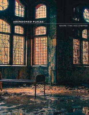 Cover of Abandoned Places: 60 stories of places where time stopped - Richard Happer - 9780008333331
