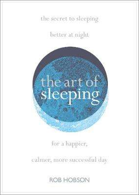 Cover of The Art of Sleeping - Rob Hobson - 9780008339364