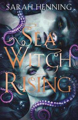 Cover of Sea Witch Rising - Sarah Henning - 9780008356101
