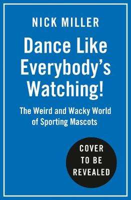 Cover of Dance Like Everybody's Watching! - Nick Miller - 9780008356828