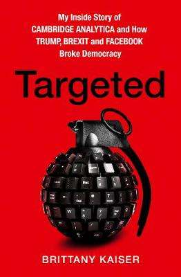 Cover of TARGETED: MY INSIDE STORY OF CAMBRIDGE ANALYTICA - Brittany Kaiser - 9780008363901