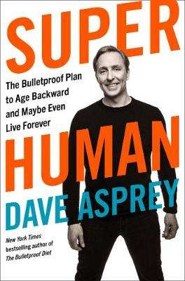 Cover of Super Human: The Bulletproof Plan to Age Backward and Maybe Even Live Forever - Dave Asprey - 9780008366278