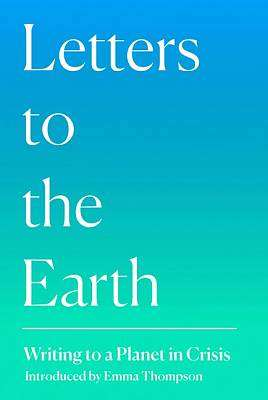 Cover of Letters to the Earth: Writing to a Planet in Crisis - Jackie Morris - 9780008374440