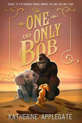 Cover of The One and Only Bob (The One and Only Ivan) - Katherine Applegate - 9780008390662