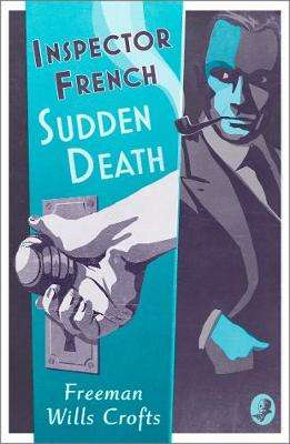 Cover of Inspector French: Sudden Death - Freeman Wills Crofts - 9780008393120