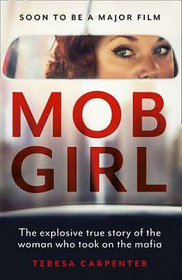 Cover of Mob Girl: The Explosive True Story of the Woman Who Took on the Mafia - Teresa Carpenter - 9780008398699