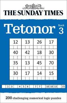 Cover of The Sunday Times Tetonor Book 3: 200 challenging numerical logic puzzles - The Times Mind Games - 9780008404161