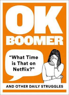 Cover of OK Boomer: 'What Time is That on Netflix?' and Other Daily Struggles - Ok Boomer Hb - 9780008409081
