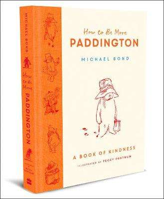 Cover of How to Be More Paddington: A Book of Kindness - Michael Bond - 9780008438715