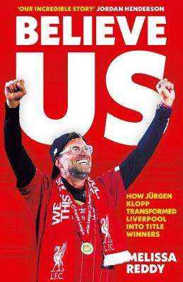 Cover of Believe Us: How Jurgen Klopp transformed Liverpool into title winners - Melissa Reddy - 9780008441968