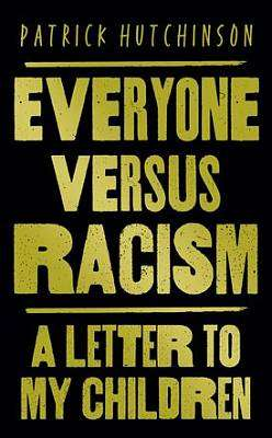 Cover of Everyone Versus Racism: A Letter to My Children - Patrick Hutchinson - 9780008443993