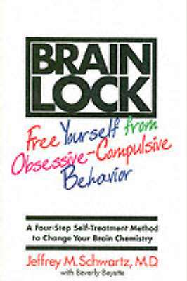 Cover of Brain Lock: Free Yourself From Obsessive-Compulsive Behavior - Jeffrey M. Schwartz - 9780060987114