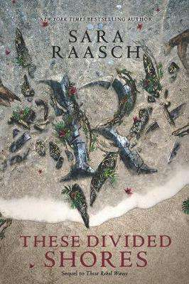 Cover of These Divided Shores - Sara Raasch - 9780062471543