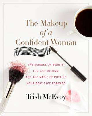 Cover of The Makeup of a Confident Woman - Trish McEvoy - 9780062495426