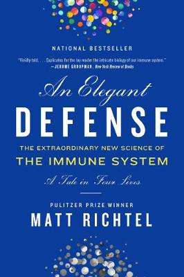 Cover of Elegant Defense, An: The Extraordinary New Science of the Immune System: A Tale  - Matt Richtel - 9780062698490