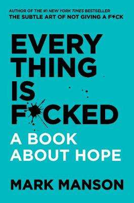 Cover of Everything Is F*cked: A Book About Hope - Mark Manson - 9780062888433