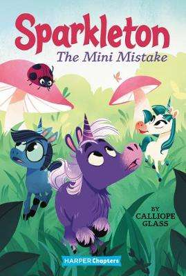 Cover of Sparkleton #3: The Mini Mistake - Calliope Glass - 9780062947970