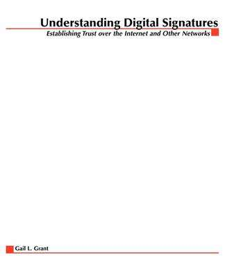 Cover of Understanding Digital Signature: Establishing Trust Over the Internet and Other  - Gail Grant - 9780070125544