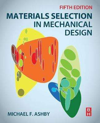 Cover of Materials Selection in Mechanical Design 5th Edition - Ashby, Michael F. (Professor Emeritus, C - 9780081005996