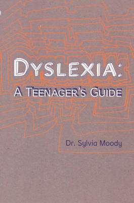Cover of DYSLEXIA : A TEENAGER'S GUIDE - Moody Dr Sylvia - 9780091900014