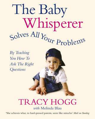 Cover of The Baby Whisperer Solves All Your Problems - Tracy Hogg - 9780091902513