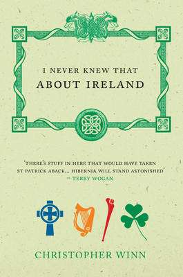 Cover of I Never Knew That About Ireland - Christopher Winn - 9780091910259