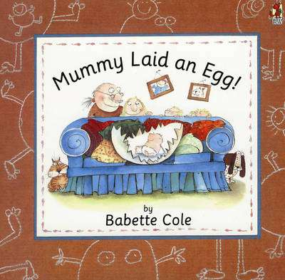 Cover of Mummy Laid an Egg - Babette Cole - 9780099299110
