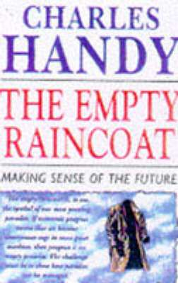 Cover of EMPTY RAINCOAT: MAKING SENSE OF THE FUTURE - Charles Handy - 9780099301257