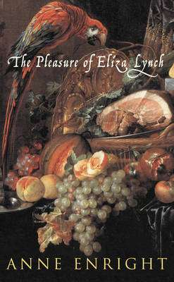 Cover of The Pleasures of Eliza Lynch - Anne Enright - 9780099436942
