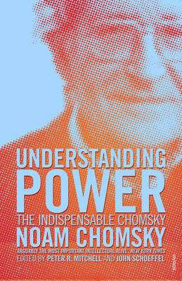 Cover of Understanding Power: The Indispensable Chomsky - Noam Chomsky - 9780099466062