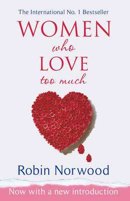 Cover of WOMEN WHO LOVE TOO MUCH - Robin Norwood - 9780099474128