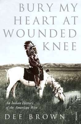 Cover of BURY MY HEART AT WOUNDED KNEE - Dee Brown - 9780099526407