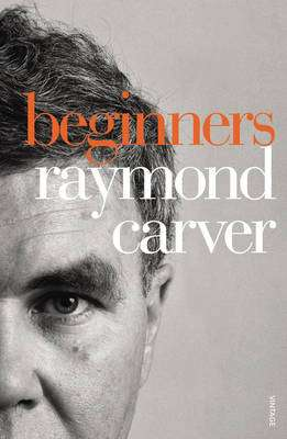 Cover of Beginners - Raymond Carver - 9780099540328