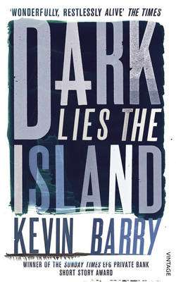 Cover of Dark Lies the Island - Kevin Barry - 9780099575078
