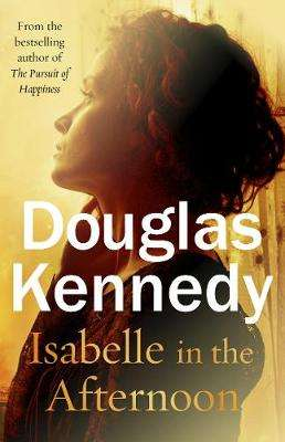Cover of Isabelle in the Afternoon - Douglas Kennedy - 9780099585237