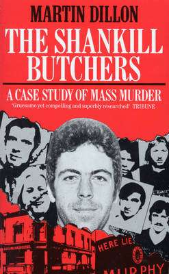 Cover of SHANKILL BUTCHERS: A CASE STUDY OF MASS MURDER - Martin Dillon - 9780099738107
