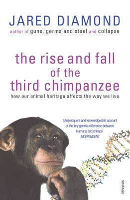 Cover of The Rise And Fall Of The Third Chimpanzee - Jared Diamond - 9780099913801