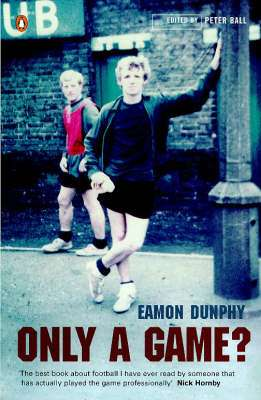 Cover of Only A Game? : Diary Of A Professional Footballer - Eamon Dunphy - 9780140102901