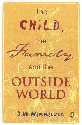 Cover of The Child, the Family and the Outside World - D. W. Winnicott - 9780140136586