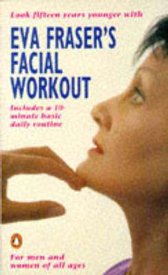 Cover of EVA FRASER'S FACIAL WORKOUT - Eva Fraser - 9780140147131