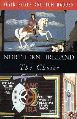 Cover of NORTHERN IRELAND: THE CHOICE - Kevin Boyle & Tom Hadden - 9780140235418