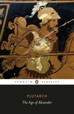 Cover of The Age of Alexander - Plutarch - 9780140449358