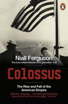 Cover of COLOSSUS: THE RISE AND FALL OF THE AMERICAN EMPIRE - Niall Ferguson - 9780141017006