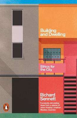 Cover of Building and Dwelling: Ethics for the City - Richard Sennett - 9780141022116