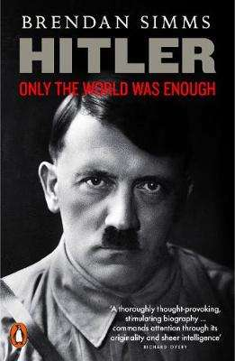 Cover of Hitler: Only the World Was Enough - Brendan Simms - 9780141043302