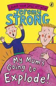 Cover of My Mum's Going to Explode! - Jeremy Strong - 9780141322360